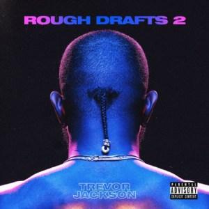 Rough Drafts, Pt. 2 BY Trevor Jackson